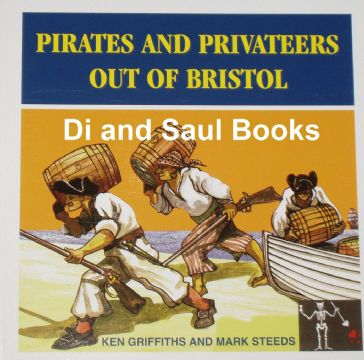 Pirates and Privateers out of Bristol, by Ken Griffiths and Mark Steeds